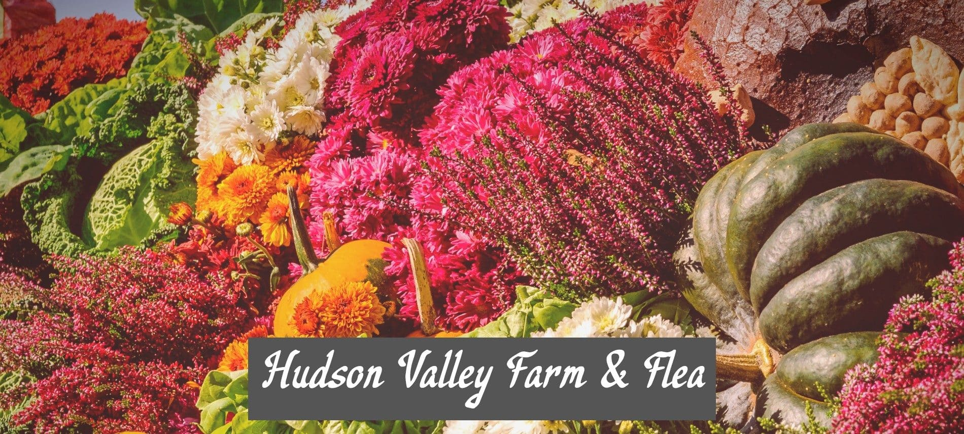 """Market table full of colorful flowers and vegetables and text overlay """"Hudson Valley Farm & Flea"""""""